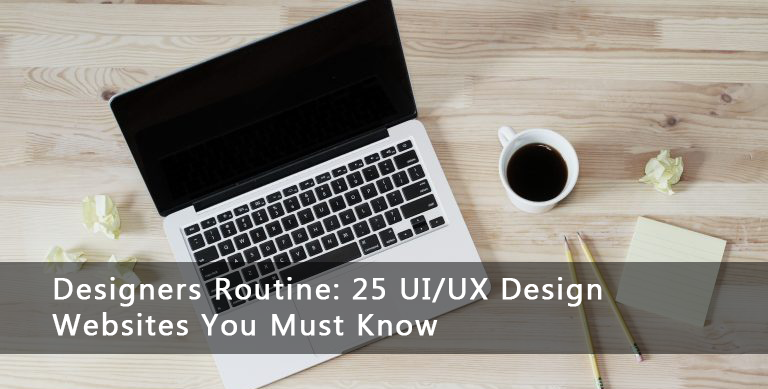 Designers' Routine: 25 UI/UX Design Websites You Must Know