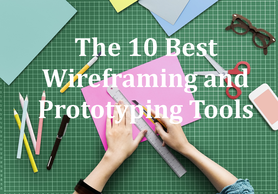 The 10 Best Wireframing and Prototyping Tools for Designers