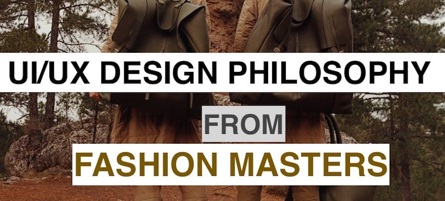 ux/ui design philosophy from fashion masters