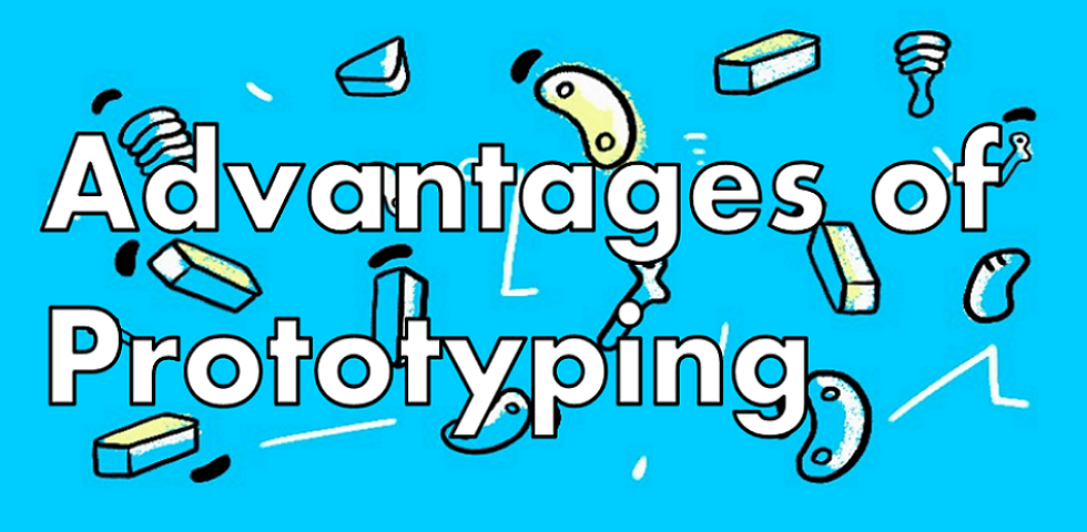 what are the advantages of prototyping how to make the most of it