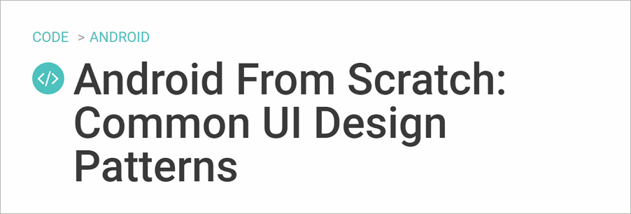 Android From Scratch: Common UI Design Patterns