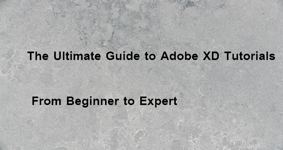 The Ultimate Guide to Adobe XD Tutorials: From Beginner to
